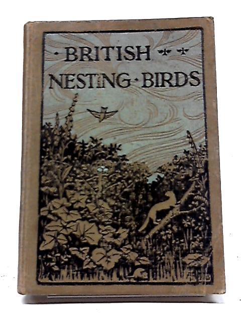British Nesting Birds: A Complete Record of Every Species Which Nests In The British Isles By W. Percival Westell