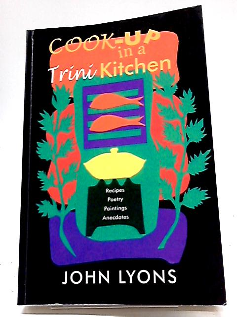 Cook-up in a Trini Kitchen By John Lyons