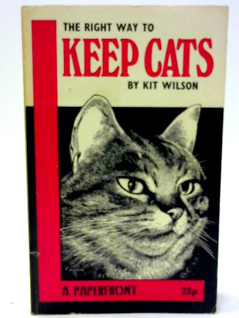 The Right Way to Keep Cats (Paperfronts) By Wilson, Kit