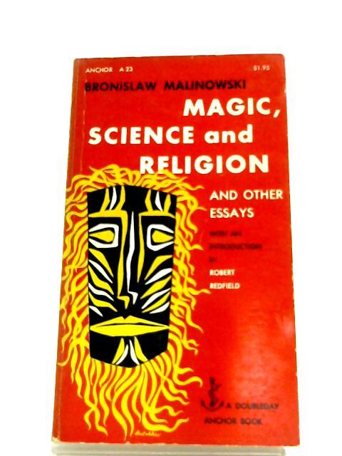 Magic, Science And Religion by Bronislaw Malinowski