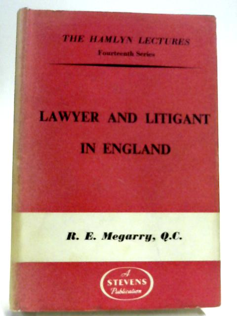 Lawyer And Litigant In England: The Hamlyn Lectures Fourteenth Series By R. E. Megarry