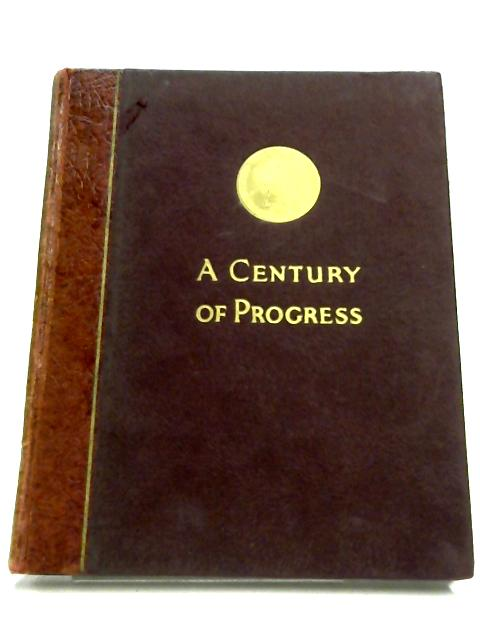 A Century Of Progress By Arthur Champness