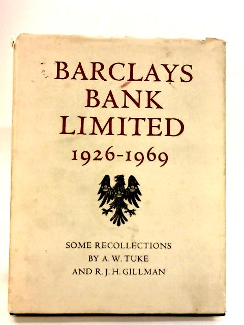Barclays Bank Limited 1926-1969 : Some Recollectio By Tuke, A.W. & Gillman, R.J.H.
