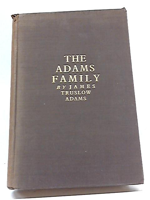 The Adams Family By James Truslow Adams