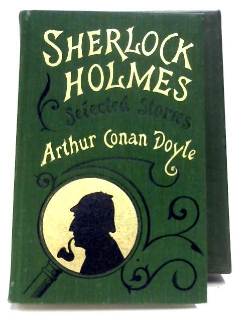 Sherlock Holmes: Selected Stories By Sir Arthur Conan Doyle