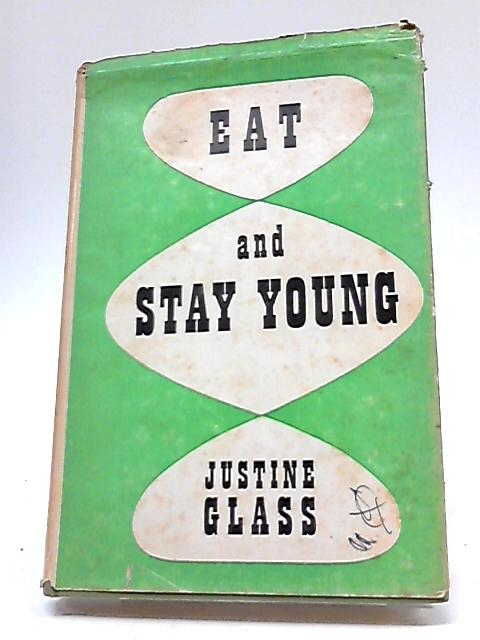 Eat And Stay Young By Justine Glass