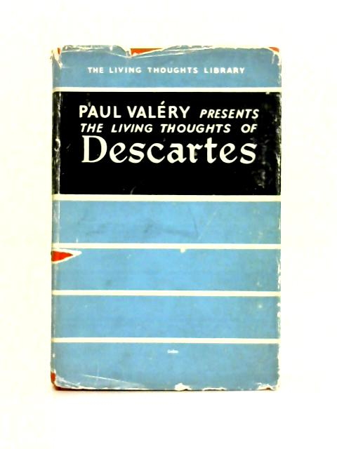 The Living Thoughts of Descartes By Paul Valery
