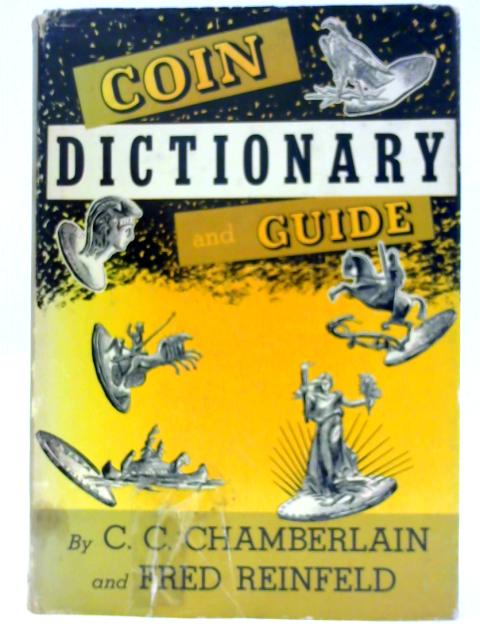Coin Dictionary and Guide By Chamberlain, C C & Reinfeld, F