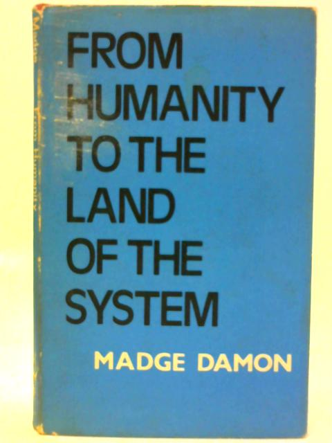 From Humanity to the Land of the System By Damon, Madge
