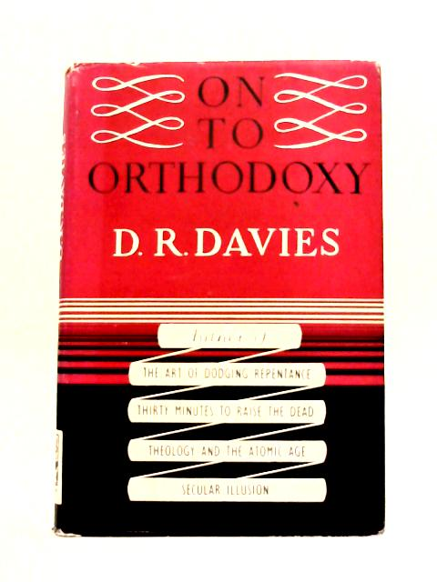 On to Orthodoxy By D.R. Davies