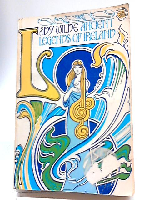 Ancient Legends, Mystic Charms and Superstitions of Ireland: With Sketches of the Irish Past By Lady Wilde