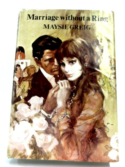 Marriage Without A Ring by Maysie Greig