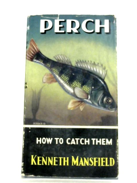 Perch: How To Catch Them By Kenneth Mansfield