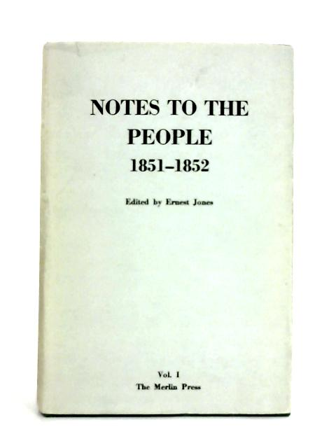 Notes to the People May 1851 - May 1852: Vol. I By Ernest Jones