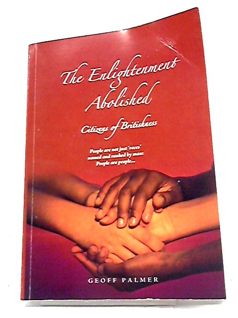 The Enlightenment Abolished: Citizens of Britishness By Geoff Palmer