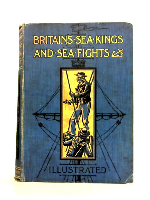 Britain's Sea Kings and Sea Fights By Various