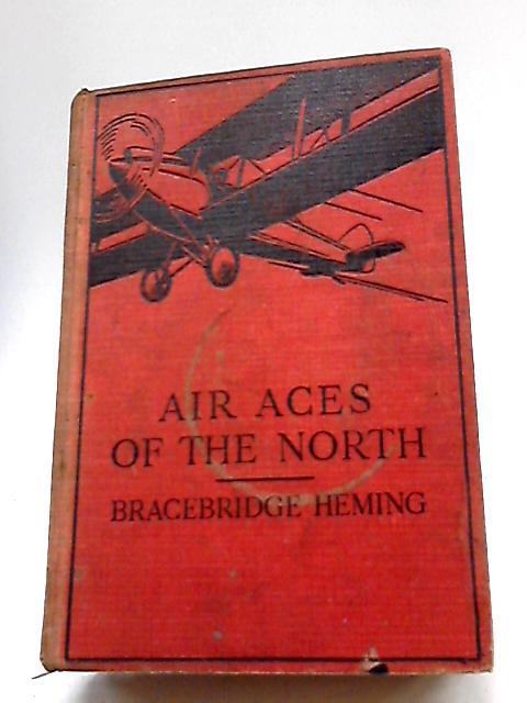Air Aces Of The North By Bracebridge Heming