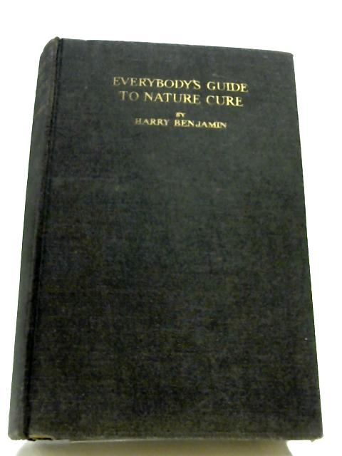 Everybody's Guide To Nature Cure by Harry Benjamin