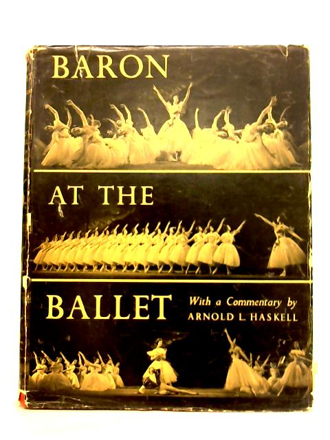 Baron at the Ballet By Arnold L. Haskell