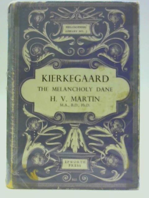 Kierkegaard,the Melancholy Dane (Philosophers' library series; no.3) By Martin, Harold Victor
