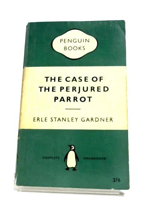 The Case Of The Perjured Parrot By Erle Stanley Gardner