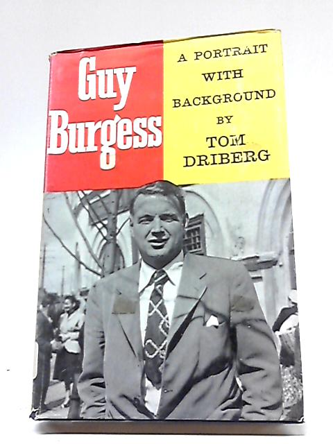 Guy Burgess - A Portrait with Background By Tom Driberg