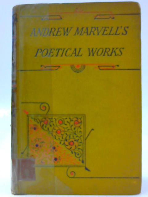 The Poetical Works of Andrew Marvell, M.P. for Hull, 1658, with Memoir of the Author By Marvell, Andrew