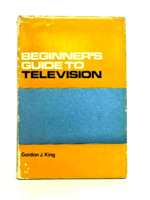 Beginners Guide to Television By G.J. King