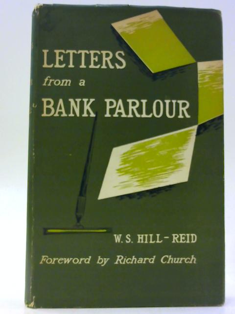 Letters From a Bank Parlour. By Reid, W. S. Hill.