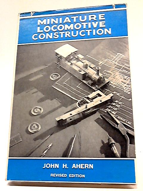 Miniature Locomotive Construction By John H Ahern