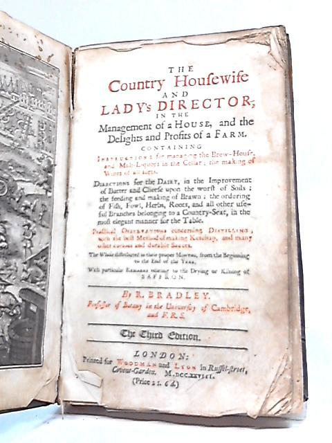 The Country Housewife And Lady Director, In The Management of A House, And The Delights And Profits of A Farm By R Bradley