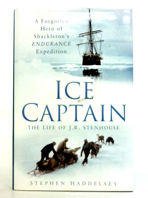 Ice Captain: The Life of Joseph Russell Stenhouse By Stephen Haddelsey