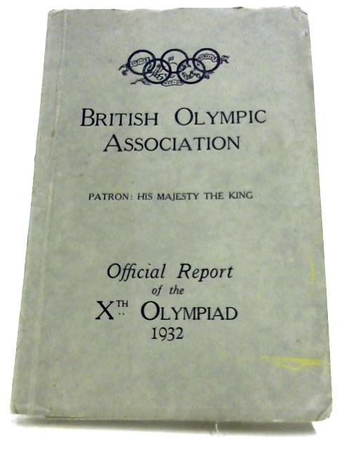 The Official Report Of The Xth Olympiad: Los Angeles 1932 By Captain F. A. M. Webster (Ed.)