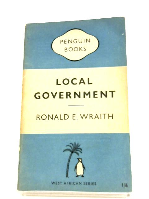 Local Government By Ronald E. Wraith
