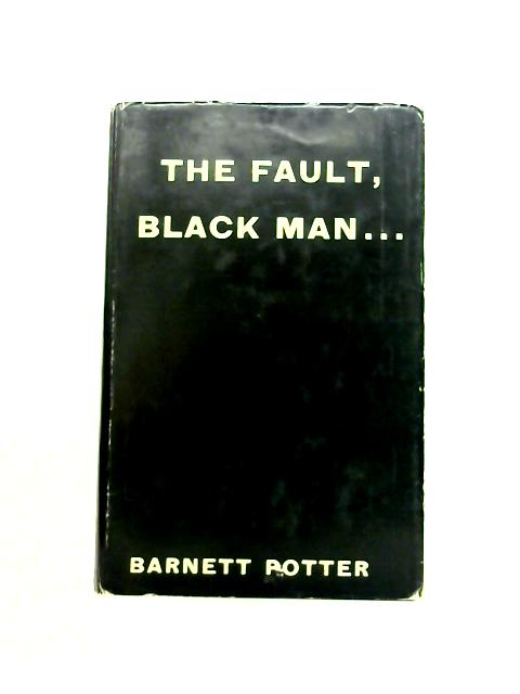 The Fault, Black Man By Barnett Potter