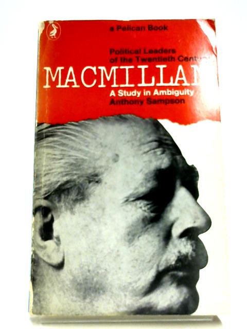 Macmillan: A Study In Ambiguity By Anthony Sampson