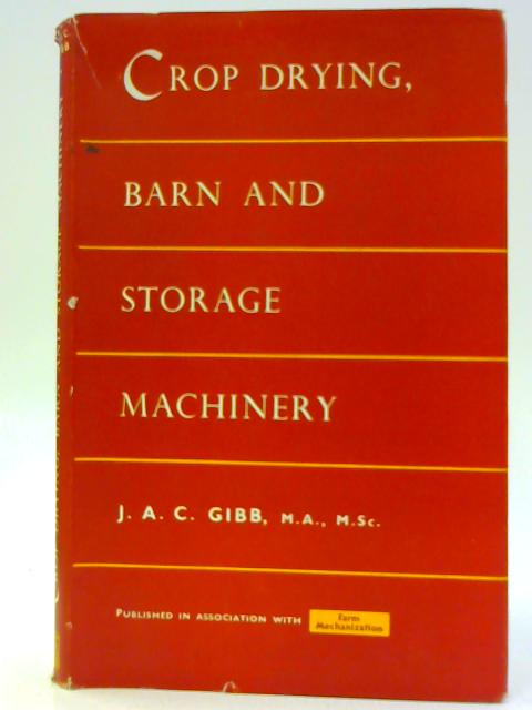 Crop Drying, Barn and Storage Machinery by Gibb J. A. C.
