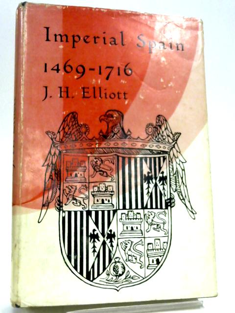 Imperial Spain 1469-1716 By J. H. Elliot