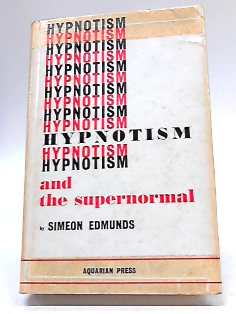 Hypnotism And The Supernormal By Simeon Edmunds