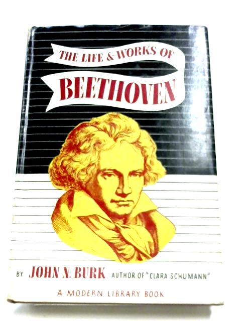 The Life And Works Of Beethoven By John N. Burk