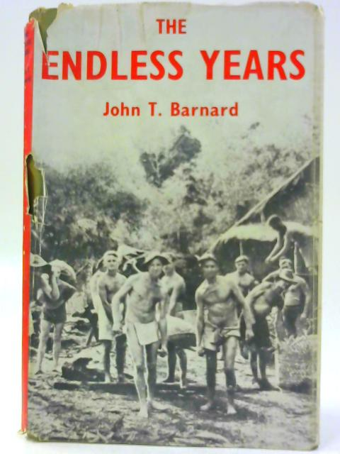 The Endless Years: A personal record of the experiences of a British Officer as a prisoner of war in Japanese hands from the fall of Singapore to his liberation, written during his captivity By Barnard, John Tolson