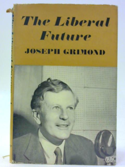 The Liberal Future By Grimond, Jo