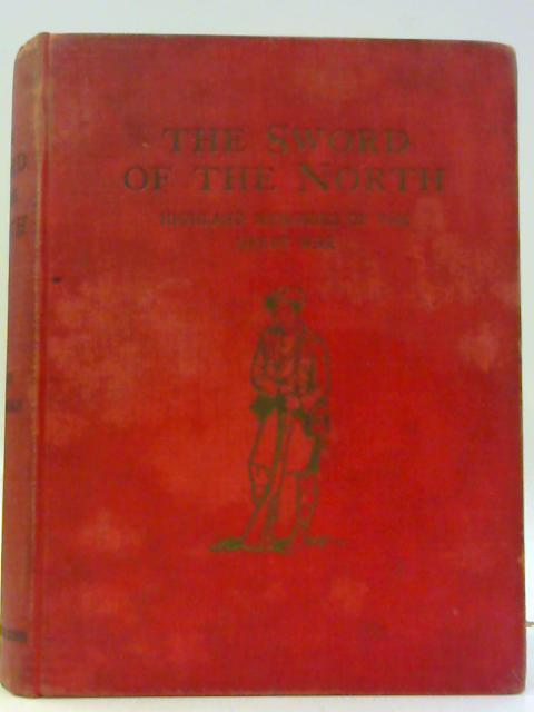 The Sword of the North - Highland Memories of the Great War by Dugald MacEchern