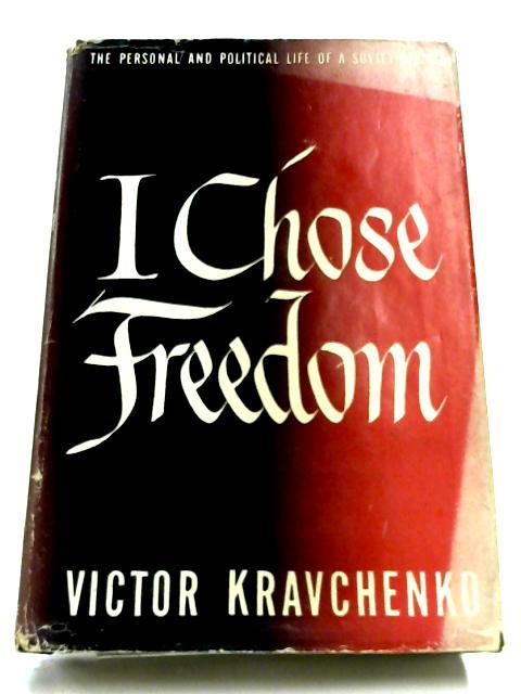 I Chose Freedom by Victor Kravchenko