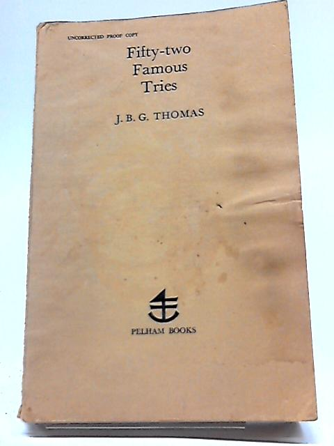 Fifty - Two Famous Tries By J. B. G. Thomas