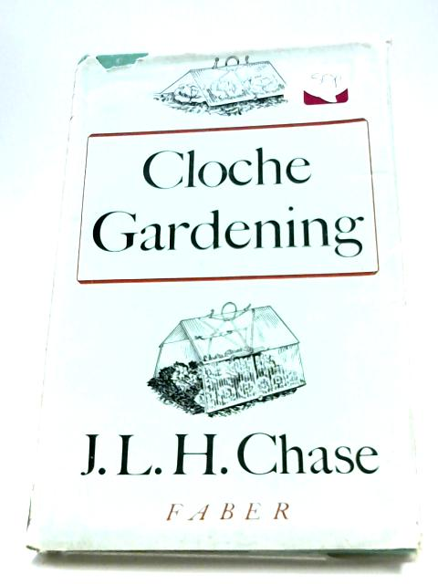 Cloche Gardening By J. L. H. Chase