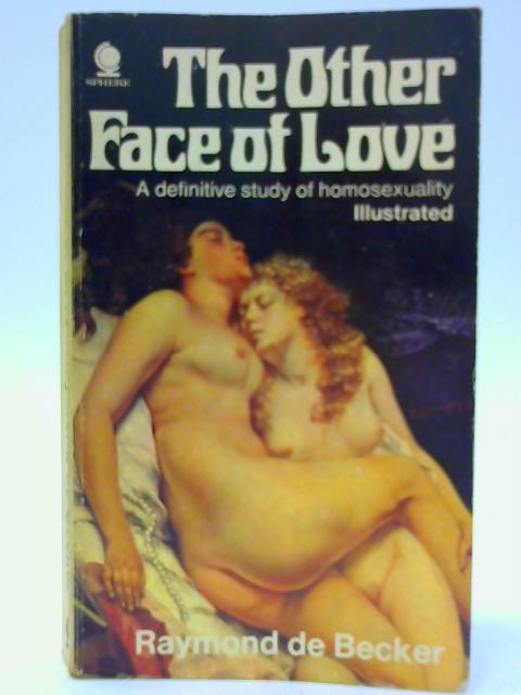 The Other Face Of Love. A Definitive Study Of Homosexuality by Becker, Raymond De
