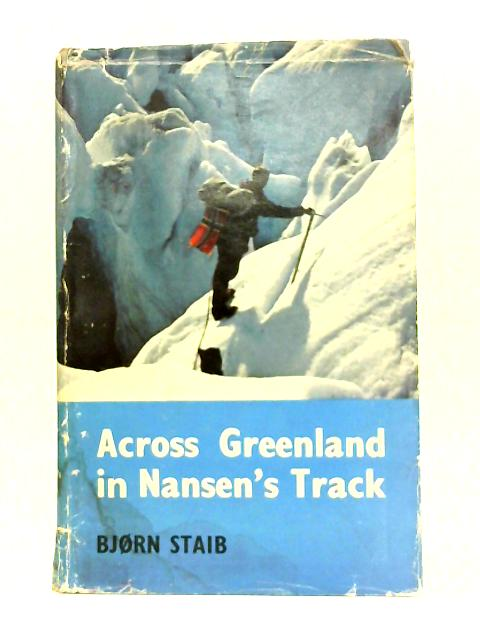 Across Greenland In Nansen's Track By Bjorn Staib