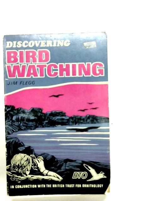 Discovering Bird Watching By Jim Flegg