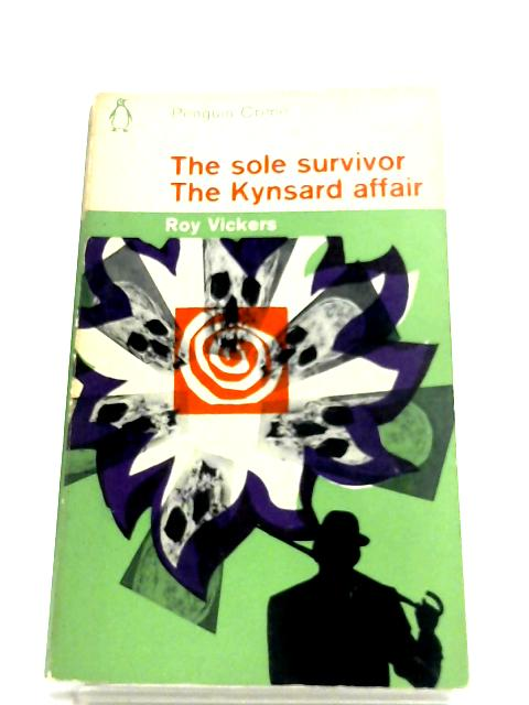 The Sole Survivor & The Kynsard Affair by Roy Vickers